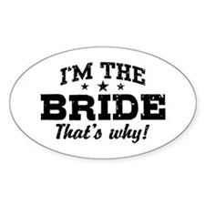 I'm The Bride That's Why Decal