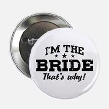 """I'm The Bride That's Why 2.25"""" Button"""