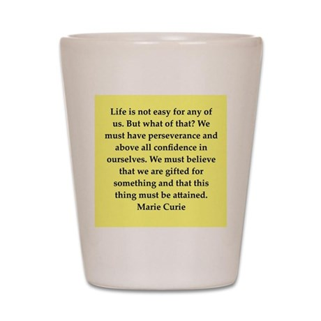 pierre and marie currie quote Shot Glass