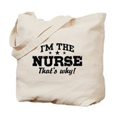I'm The Nurse That's Why Tote Bag