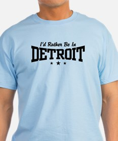 I'd Rather Be In Detroit T-Shirt