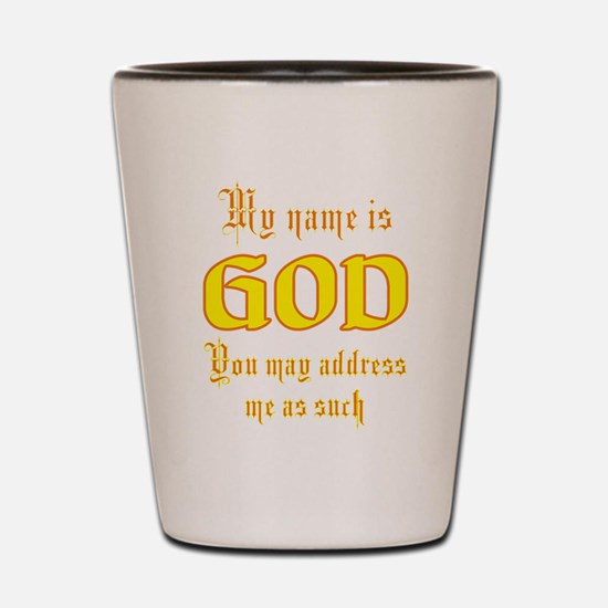 My Name is God Shot Glass
