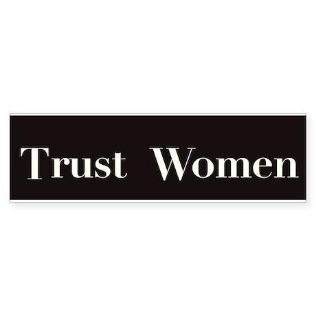 Trust Women - bumper sticker