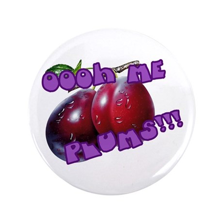 "Oooh Me Plums!!! 3.5"" Button"