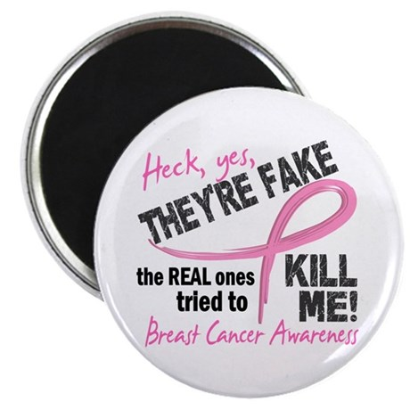 """Yes They're Fake Breast Cancer 2.25"""" Magnet (100 p"""