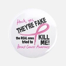 """Yes They're Fake Breast Cancer 3.5"""" Button (100 pa"""
