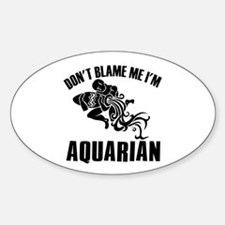 Don't blame me I'm Aquarian Decal