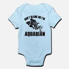Don't blame me I'm Aquarian Infant Bodysuit
