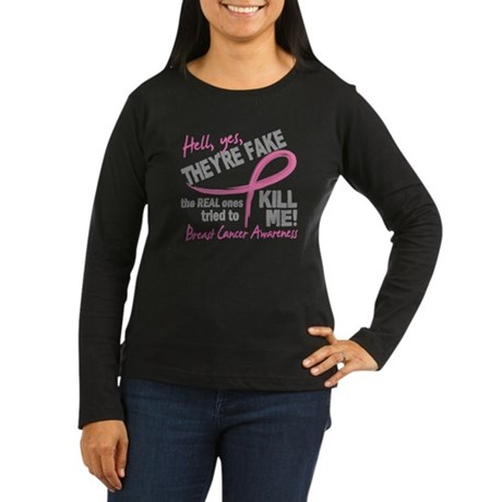 Yes They're Fake Breast Cancer Women's Long Sleeve