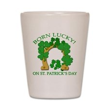 Born Lucky on St. Pats Day Shot Glass