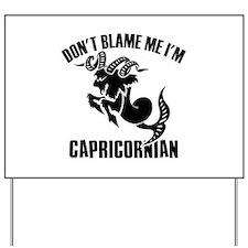 Don't blame me I'm Capricornian Yard Sign