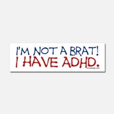 I'm not a brat! I have ADHD! Car Magnet 10 x 3
