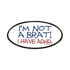I'm not a brat! I have ADHD! Patches