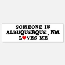 Someone in Albuquerque Bumper Bumper Bumper Sticker