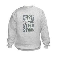 Internet Killed the Video Store Sweatshirt