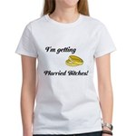 I'm getting married bitches! Women's T-Shirt