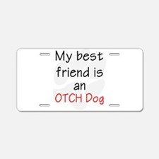 My best friend is an OTCH d Aluminum License Plate