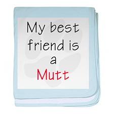 My Best Friend is a Mutt baby blanket