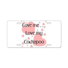 Love me...Love my Cockapoo Aluminum License Plate