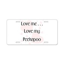 Love me...Love my Peekapoo Aluminum License Plate