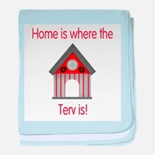 Home is where the Terv is baby blanket