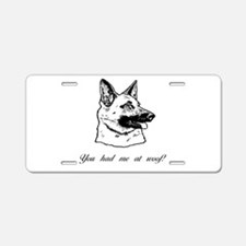 You had me at woof (gsd) Aluminum License Plate