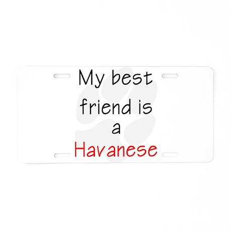 My Best Friend is a Havanese Aluminum License Plat