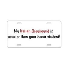 My Italian Greyhound is smart Aluminum License Pla