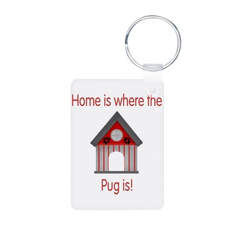 Home is where the Pug is Aluminum Photo Keychain