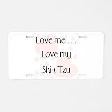 Love Me...Love My Shih Tzu Aluminum License Plate
