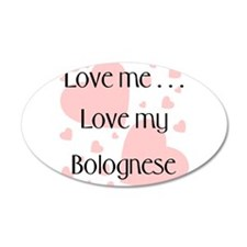 Love me...Love my Bolognese 22x14 Oval Wall Peel