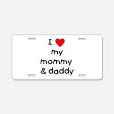 I love my mommy & daddy Aluminum License Plate