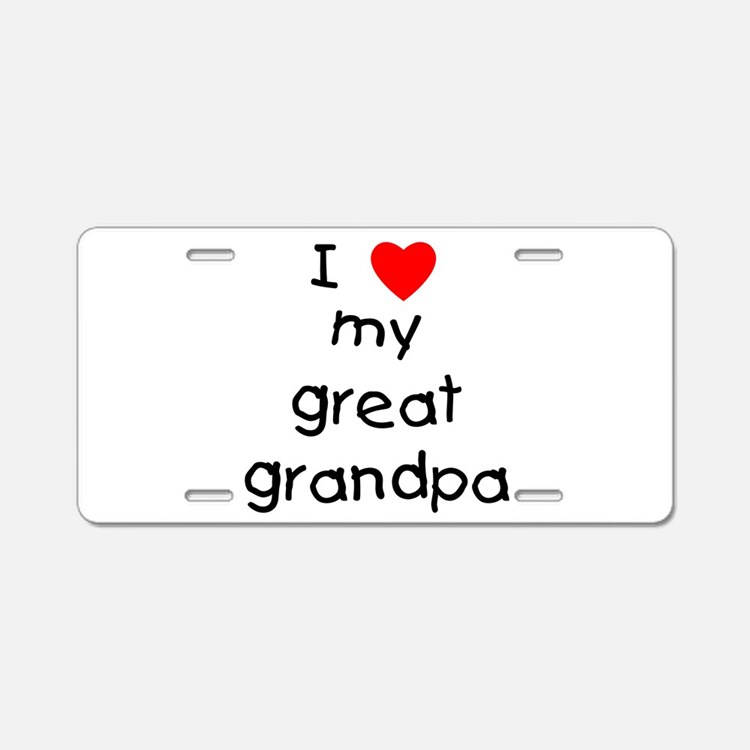 I love my great grandpa Aluminum License Plate