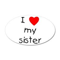 I love my sister 22x14 Oval Wall Peel
