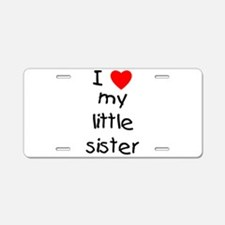 I love my little sister Aluminum License Plate