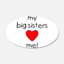 My big sisters love me 22x14 Oval Wall Peel