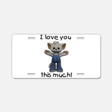 I love you this much (overall Aluminum License Pla