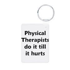 PTs do it till it hurts Keychains