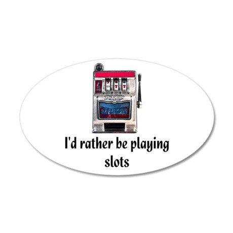 I'd rather be playing slots 35x21 Oval Wall Decal