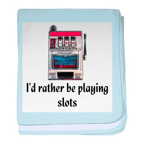 I'd rather be playing slots baby blanket
