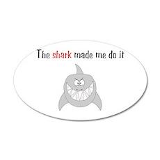 The shark made me do it 22x14 Oval Wall Peel