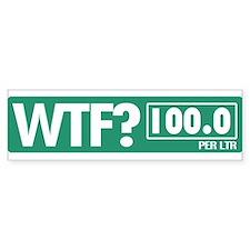 WFT? 100 PER LTR Bumper Bumper Sticker