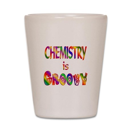 Chemistry is Groovy Shot Glass