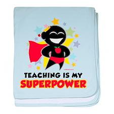 Teaching Is My Superpower baby blanket