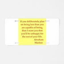 Abraham maslow quptes Aluminum License Plate