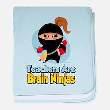 Teachers Are Brain Ninjas baby blanket