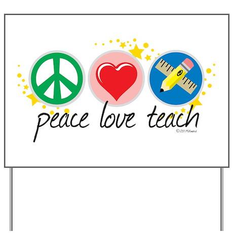 Peace Love Teach Yard Sign