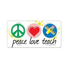 Peace Love Teach Aluminum License Plate
