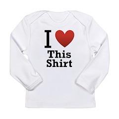 I Love This Shirt Long Sleeve Infant T-Shirt