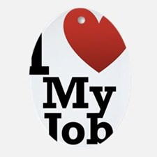 I Love My Job Ornament (Oval)